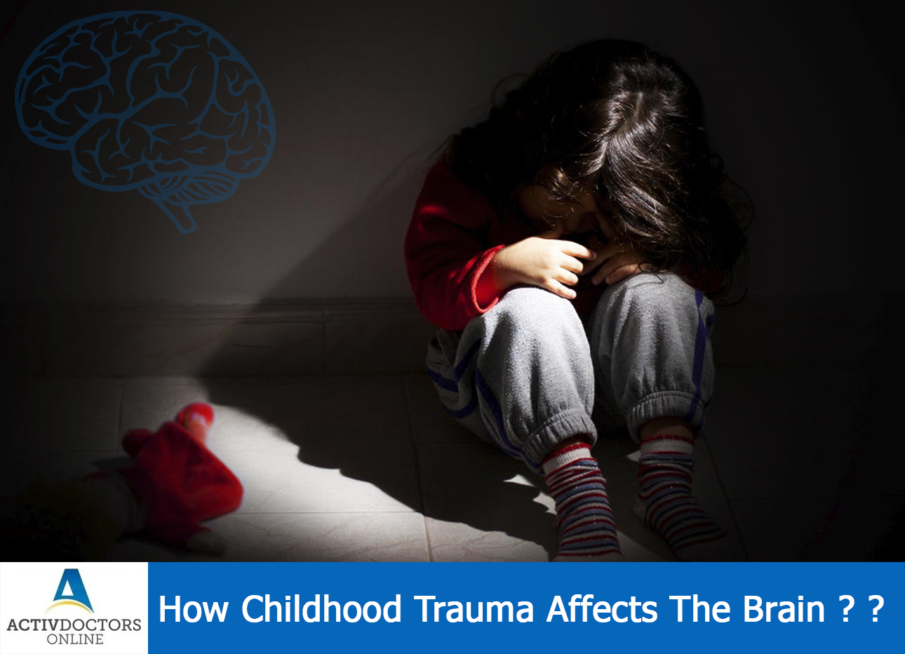 How Childhood Trauma Affects The Brain