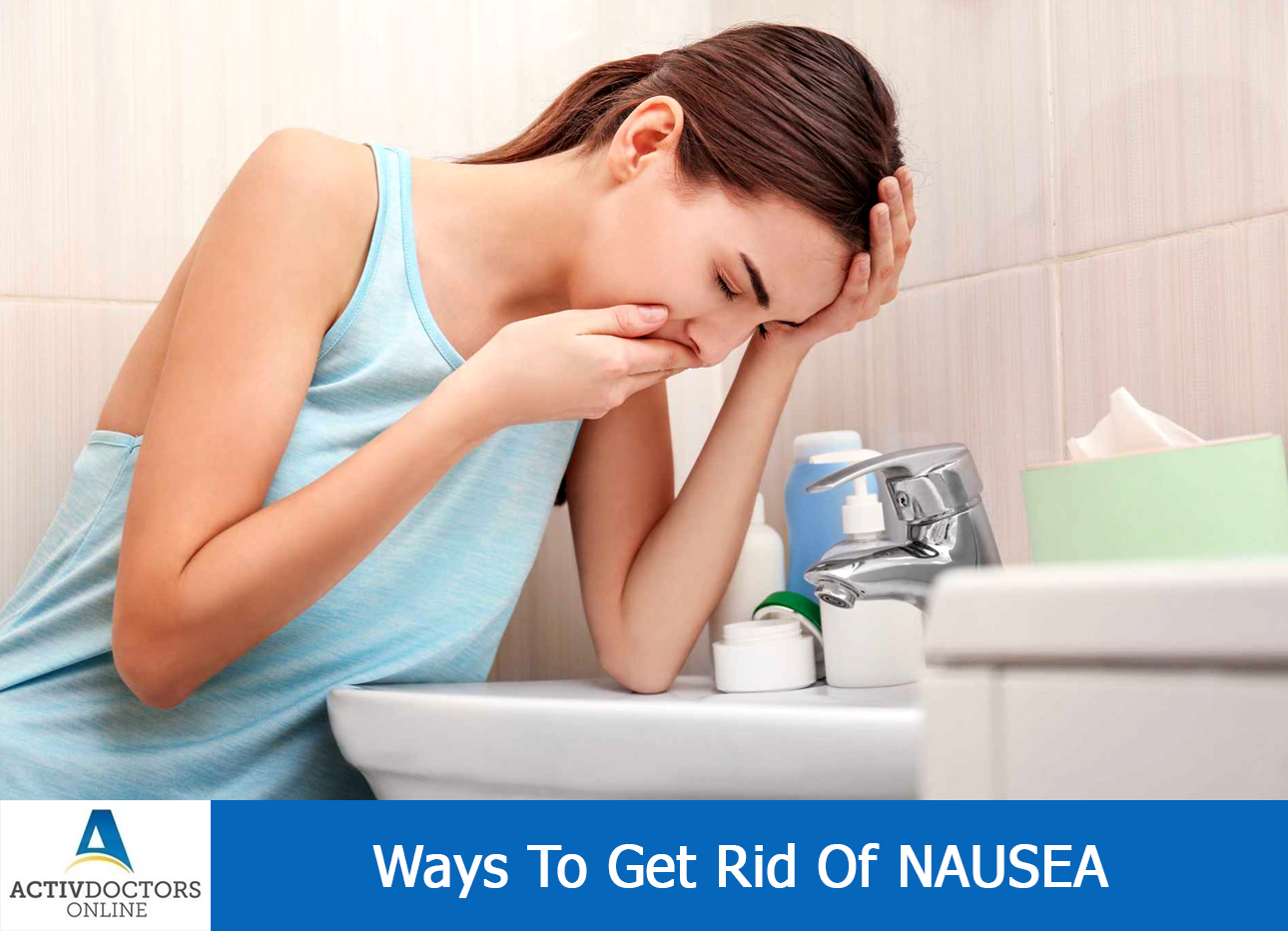 Ways To Get Rid Of NAUSEA